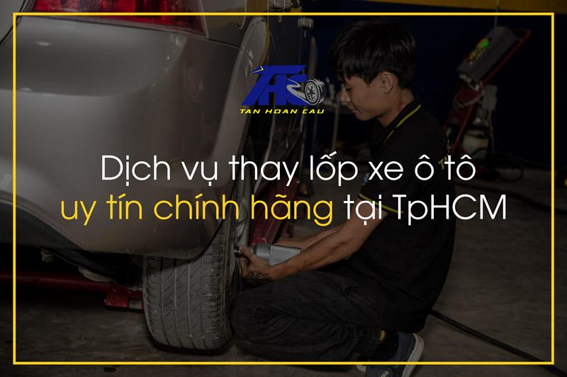 Dịch vụ thay lốp xe ô tô uy tín chính hãng tại TpHCM