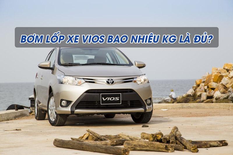 Bơm lốp xe ô tô Vios bao nhiêu kg là đủ